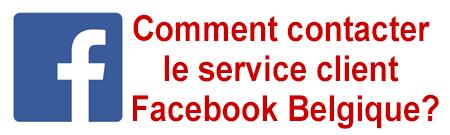 Comment contacter le service client Facebook Belgique?